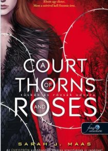 A COURT OF THORNS AND ROSES - TÜSKÉK ÉS RÓZSÁK UDVARA 1.